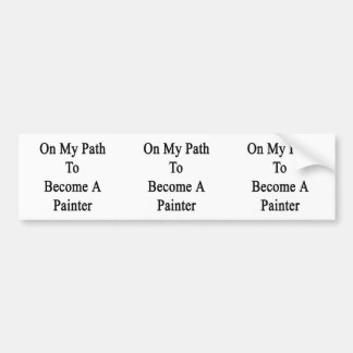 On My Path To Become A Painter Bumper Stickers