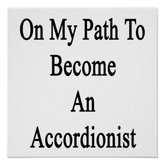 On My Path To Become An Accordionist Posters