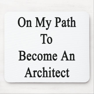 On My Path To Become An Architect Mousepad