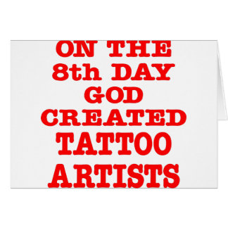 On The 8th Day God Created Tattoo Artists Greeting Card