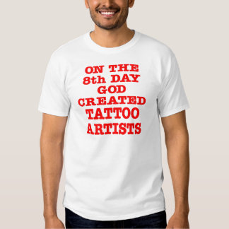 On The 8th Day God Created Tattoo Artists Tee Shirt