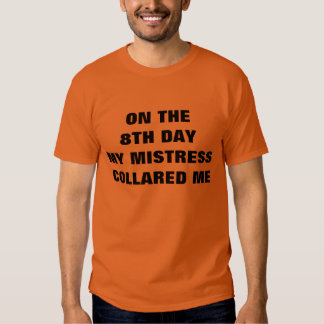 ON THE 8TH DAY MY MISTRESS COLLARED ME SHIRTS