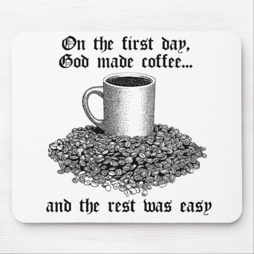 On the first day, God made coffee... Mouse Pad