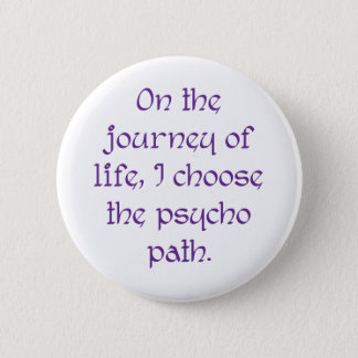 On the Journey of Life I Choose the Psycho Path 6 Cm Round Badge