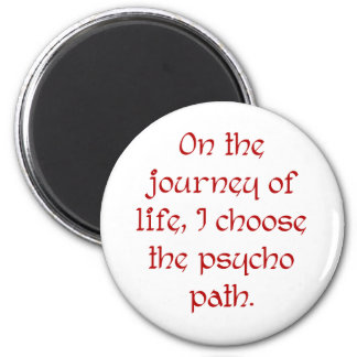 On the Journey of Life I Choose the Psycho Path 6 Cm Round Magnet