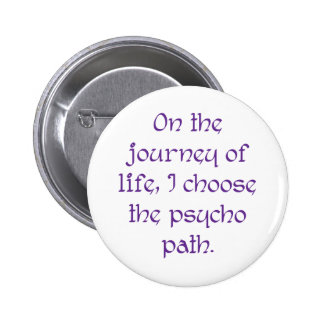 On the Journey of Life I Choose the Psycho Path Pin