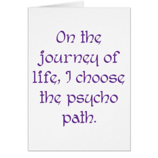 On the Journey of Life I Choose the Psycho Path Card