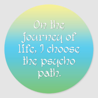 On the Journey of Life I Choose the Psycho Path Classic Round Sticker