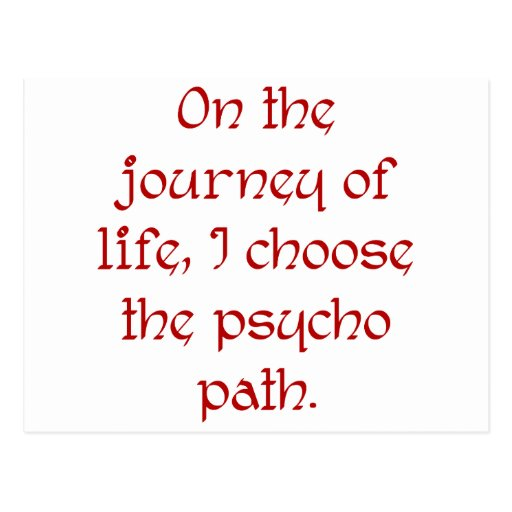 On the Journey of Life I Choose the Psycho Path Post Cards
