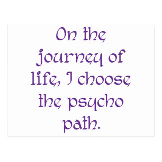 On the Journey of Life I Choose the Psycho Path Postcard