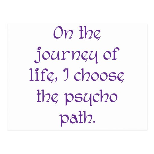 On the Journey of Life I Choose the Psycho Path Post Card
