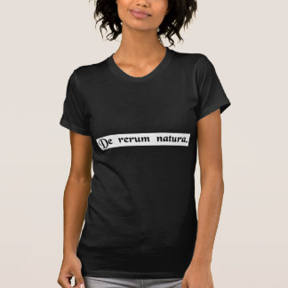 On the nature of things. t shirts
