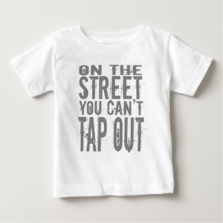 On the Street you can't Tap Out Baby T-Shirt