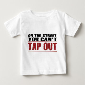 On the Street you can't Tap Out - words Infant T-Shirt