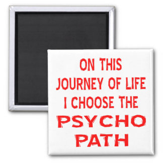 On This Journey Of Life I Choose The Psycho Path Square Magnet