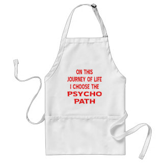 On This Journey Of Life I Choose The Psycho Path Standard Apron
