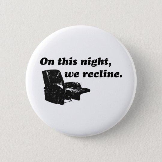 On this night, we recline. 6 cm round badge