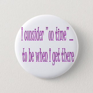 On Time Is When I Get There 6 Cm Round Badge