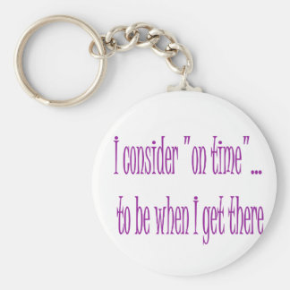 On Time Is When I Get There Basic Round Button Key Ring
