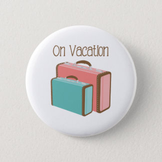 On Vacation 6 Cm Round Badge