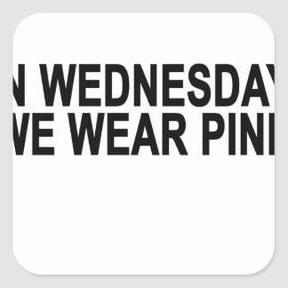 On Wednesdays We Wear Pink Women's T-Shirts.png Square Sticker