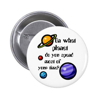 On What Planet do you Spend Most of your Time? 6 Cm Round Badge