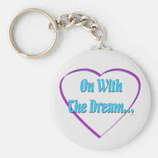On With The Dream...  Keychain