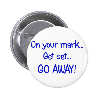 On your mark... Get set... Go Away! 6 Cm Round Badge