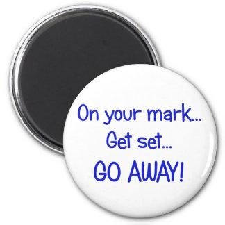 On your mark Get set Go Away Fridge Magnet