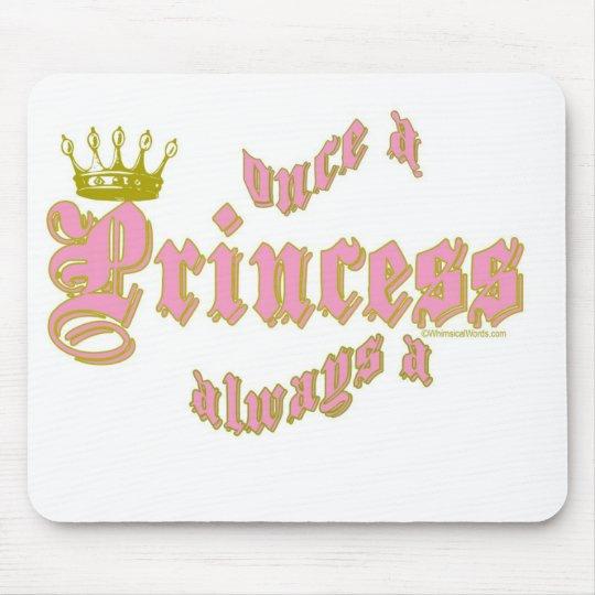 ONCE A PRINCESS ALWAYS A PRINCESS MOUSE MAT