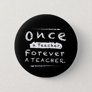 Once a teacher, Forever a teacher 6 Cm Round Badge