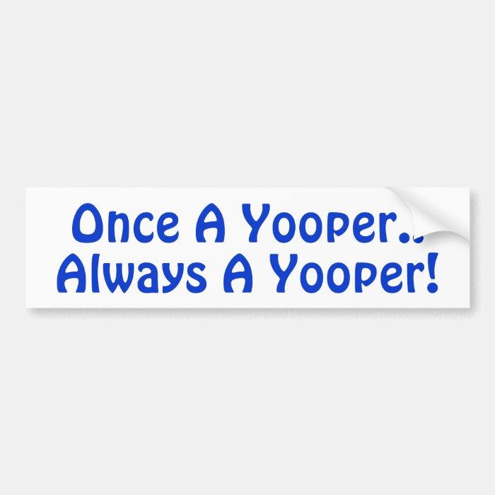 Once A Yooper.. Always a Yooper! Bumper Sticker