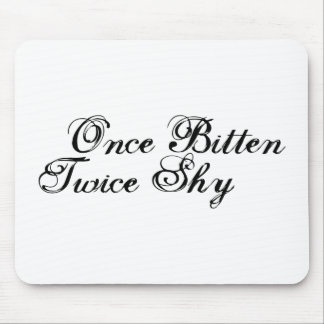 Once Bitten Twice Shy Mouse Pads