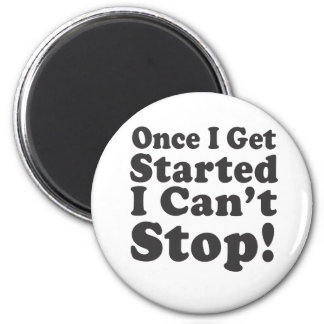 Once I Get Started I Can't Stop! 6 Cm Round Magnet