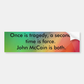 Once is tragedy a second time is farce bumper stickers