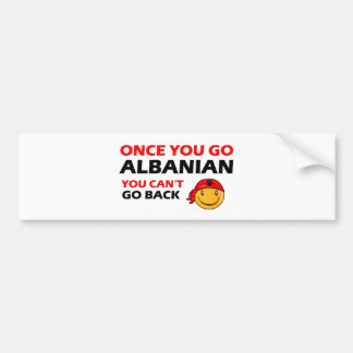Once you go Albanian Bumper Sticker