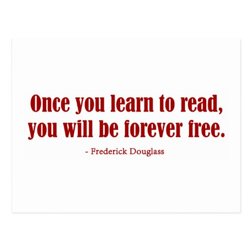 Once You Learn To Read, You Will Be Forever Free Postcards