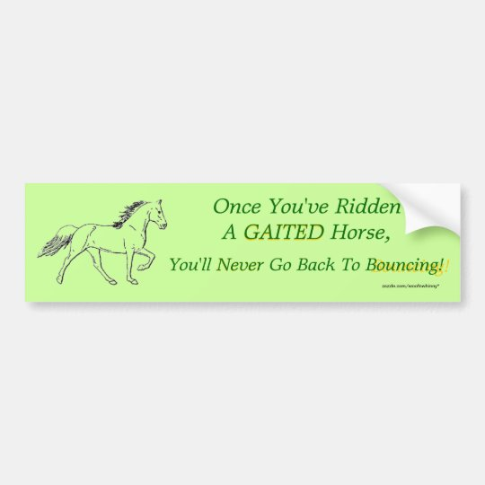 Once You've Ridden A Gaited Horse Bumper Sticker