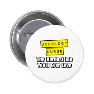 Oncology Nurse...Hardest Job You'll Ever Love 6 Cm Round Badge