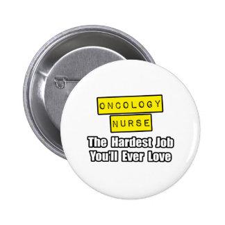 Oncology Nurse...Hardest Job You'll Ever Love 6 Cm Round Badge