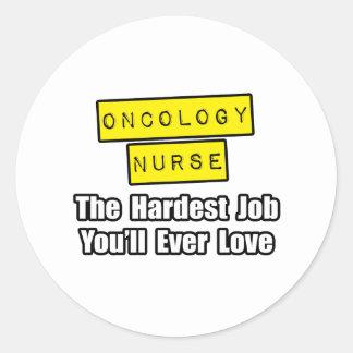 Oncology Nurse...Hardest Job You'll Ever Love Round Sticker