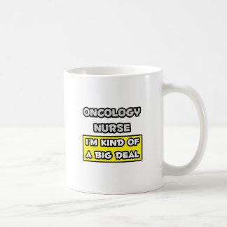 Oncology Nurse .. I'm Kind of a Big Deal Coffee Mug