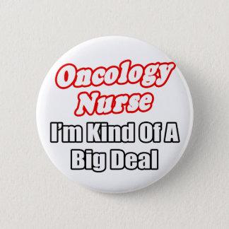 Oncology Nurse...Kind of a Big Deal 6 Cm Round Badge