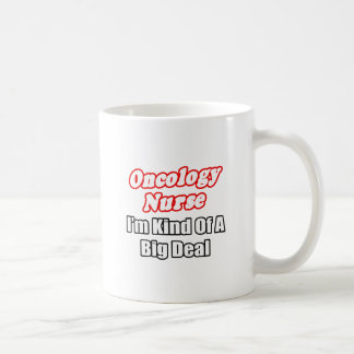 Oncology Nurse...Kind of a Big Deal Coffee Mug