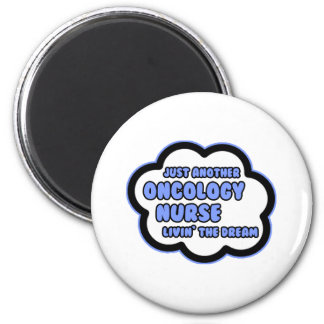 Oncology Nurse .. Livin' The Dream 6 Cm Round Magnet