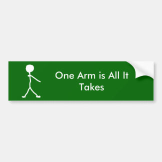 One Arm is All It Takes Bumper Sticker