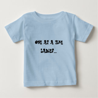 One at a time Ladies.... Baby T-Shirt
