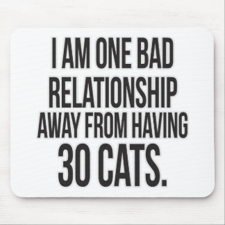 One Bad Relationship Away Mouse Pad
