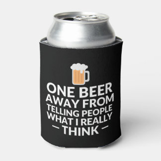 One beer away from telling people what I really Can Cooler