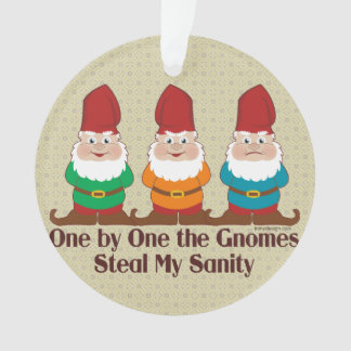 One by one the Gnomes steal my sanity Ornament